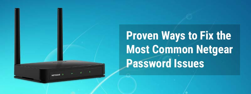 proven-ways-to-fix-the-most-common-netgear-password-issues