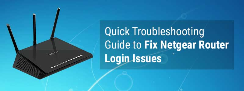 Quick Troubleshooting Guide to Fix Netgear Router Login Issues