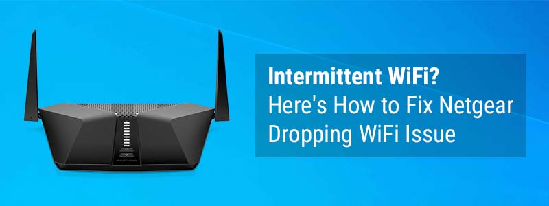 Intermittent WiFi? Here's How to Fix Netgear Dropping WiFi Issue