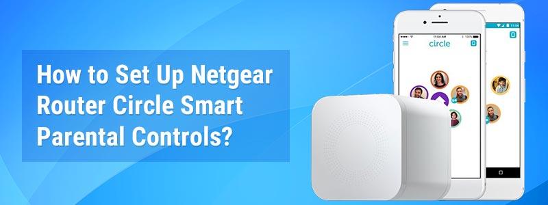 How to Set Up Netgear Router Circle Smart Parental Controls?